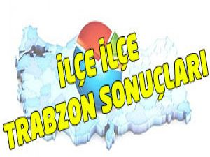 İlçe İlçe Trabzon Sonuçları
