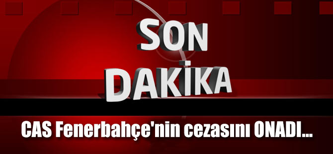 Fenerbahçe'nin 2 yıllık men cezası CAS tarafından onandı..