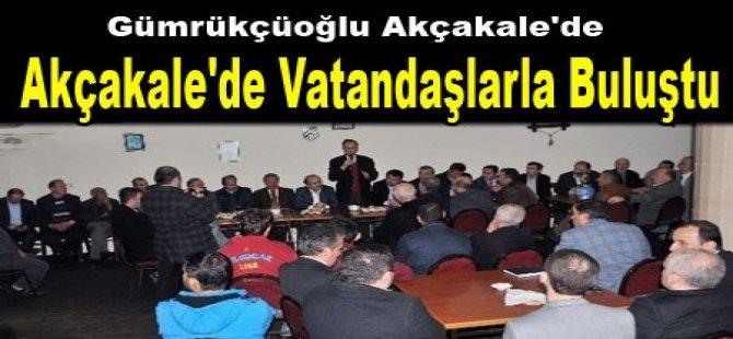 Gümrükçüoğlu Akçakale'de muhtar ve vatandaşlarla buluştu