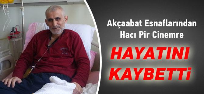 Hacı Pir Cinemre hayatını kaybetti.