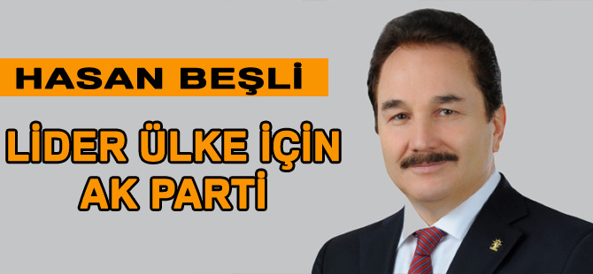 """Beşli """"Lider Türkiye, güçlü Trabzon için Ak Parti"""" dedi."""