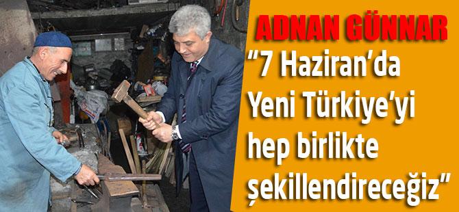 """Adnan Günnar, """"7 Haziran'da Yeni Türkiye'yi  hep birlikte şekillendireceğiz"""""""