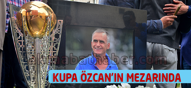 Kupa Özcan'ın Kabrinde…