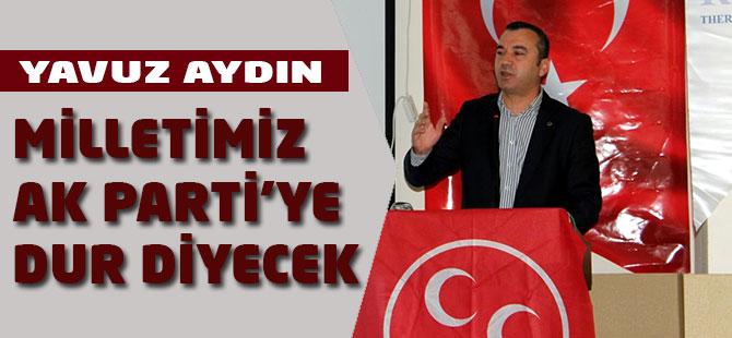 Yavuz Aydın: Milletimiz AK Partiye Dur Diyecek