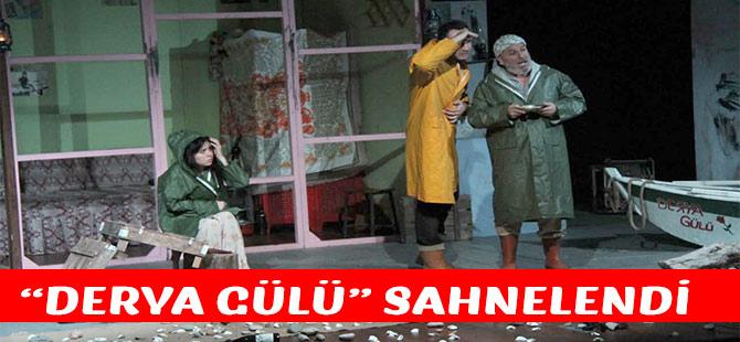 """""""Derya Gülü"""" Sahnelendi"""