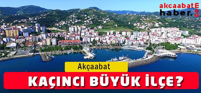 Akçaabat Türkiye'de Kaçıncı Büyük İlçe?