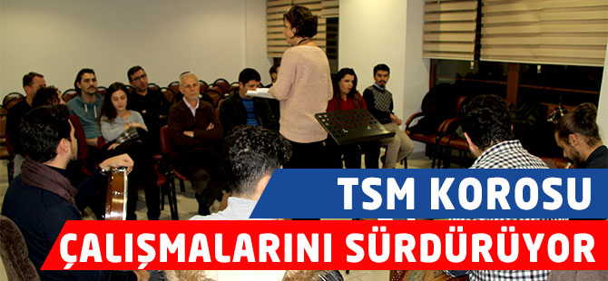 TSM Korosu Çalışmalarını Sürdürüyor