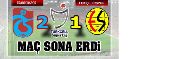 Trabzonspor 2-1 Eskişehirspor