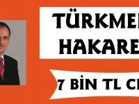 Türkmen'e hakarete ceza geldi