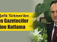 Şefik Türkmen Gazeteciler Gününü Kutladı.