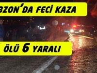 Trabzon'da Feci Kaza 1 Ölü 6 Yaralı