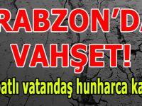 Trabzon'da Vahşet!