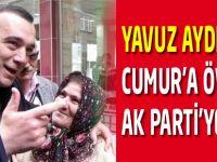 Yavuz Aydın'dan Cumur'a Övgü, Ak Parti'ye Tepki