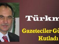 Türkmen'den Gazeteciler Günü Mesajı