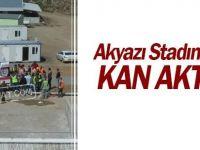 Akyazı Stadı'nda Kan Aktı