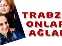 Trabzon Onlara Ağladı
