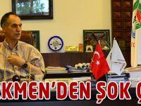 Başkan Türkmen'den Şok Çıkış