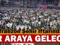 Trabzon Şehir İftarında Bir Araya Gelecek