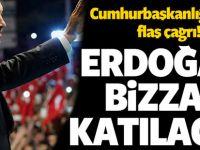 Erdoğan Bizzat Katılacak