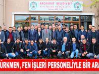 Türkmen, Fen İşleri Personeliyle Bir Araya Geldi