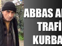 Abbas Amca Trafik Kurbanı