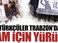 Trabzon'da Türkçüler İdam için yürüdü!