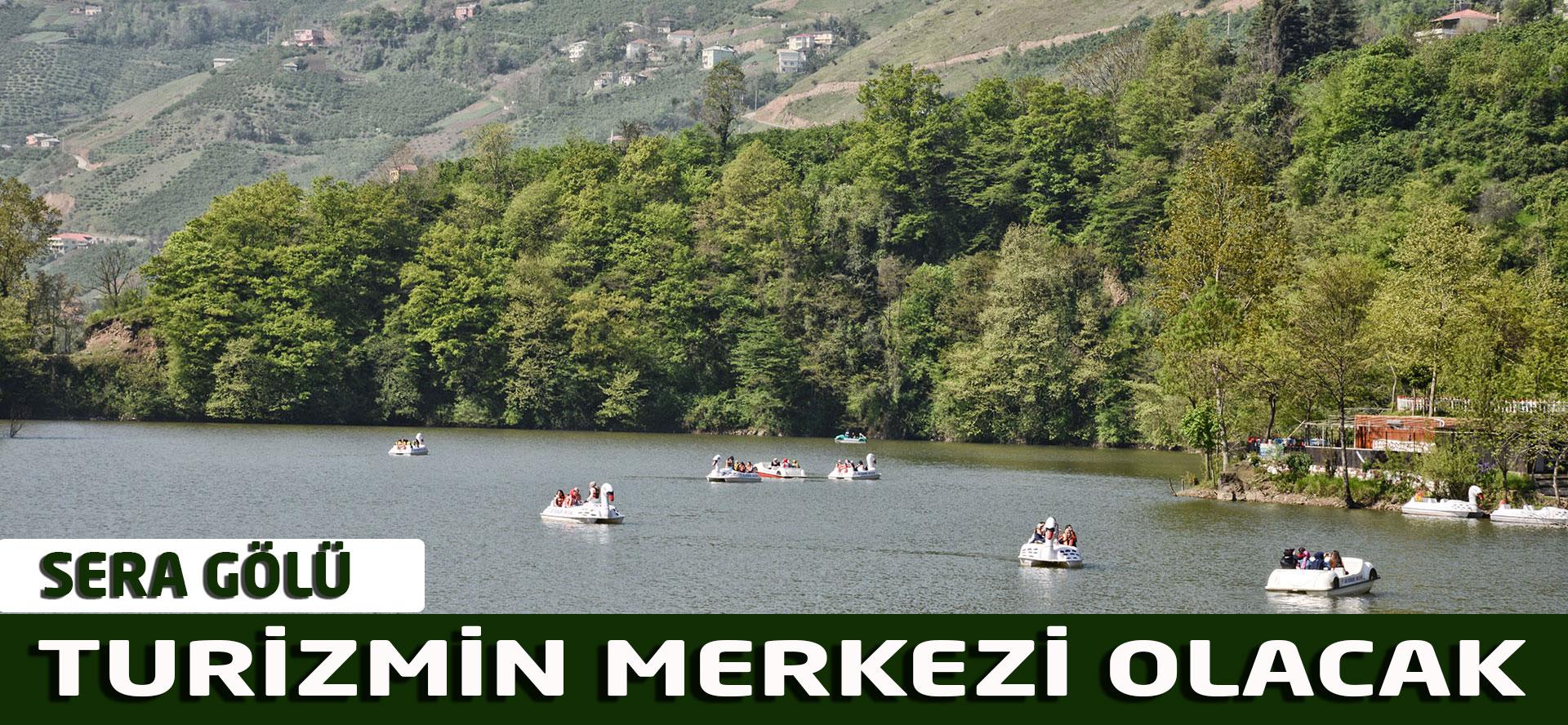 Sera Gölü turizmin merkezi olacak