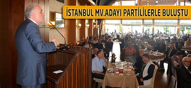 İstanbul Mv. Adayı, Partililerle Bir araya Geldi