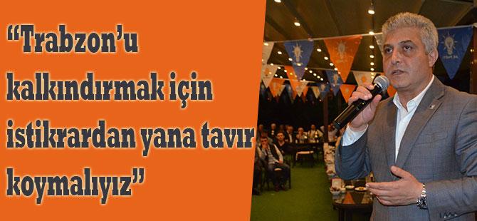 """""""Trabzon'u Kalkındırmak İçin istikrardan Yana Olmalıyız"""""""