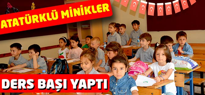 Atatürklü Minikler Ders Başı Yaptı