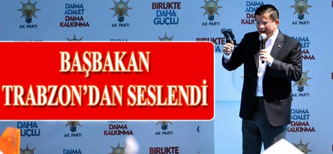 Başbakan  Trabzon'da halka seslendi.