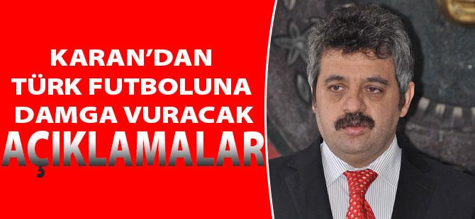 Karan'dan Türk Futboluna Damga Vuracak Açıklamalar