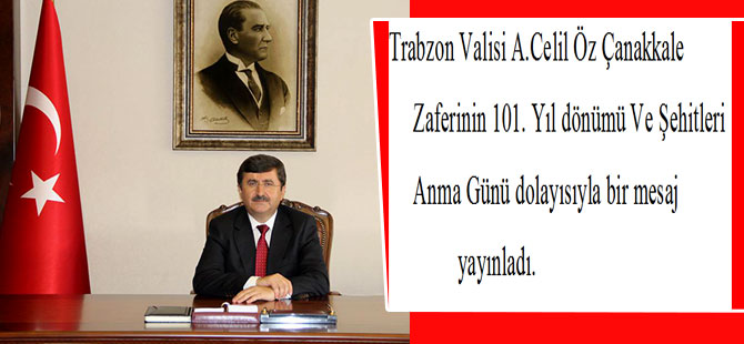 Trabzon Valisi A. Celil Öz'den 18 Mart Şehitler Günü Mesajı