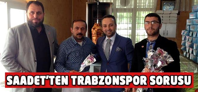 Saadet'ten Trabzonspor Sorgusu