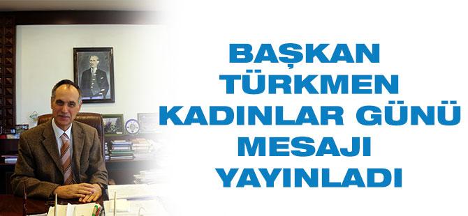 Başkan Türkmen'den Kadınlar Günü Mesajı