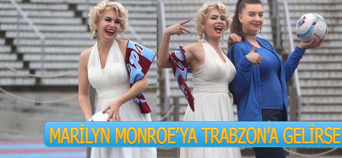 Marilyn Monroe'ya Trabzon'a Gelirse