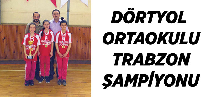 Dörtyol Ortaokulu Trabzon Şampiyonu