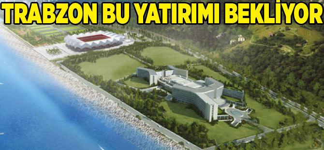 Trabzon Bu Yatırımı Bekliyor