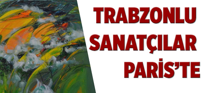 Trabzonlu Sanatçılar Paris'te
