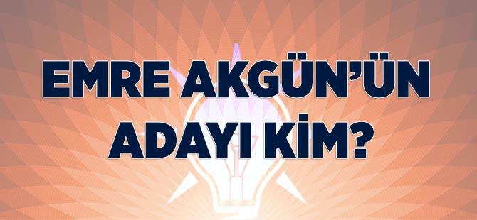 AK Parti'de Akgün'ün Adayı Kim?
