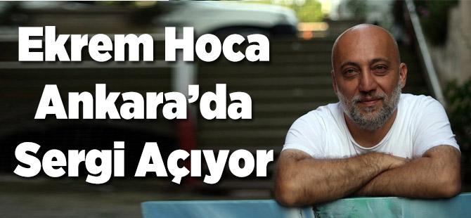 Ekrem Hoca Ankara'da Sergi Açıyor