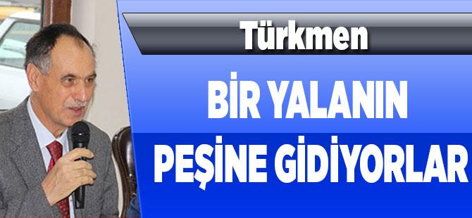 """Türkmen'i Kızdırdılar """"Bir Yalanın Peşine Gidiyorlar"""""""