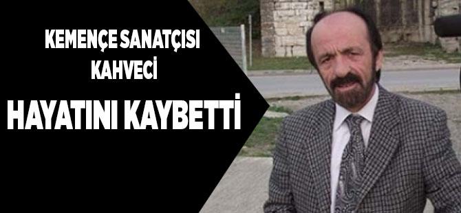 Kemnçe Sanatçısı Kahveci Öldü