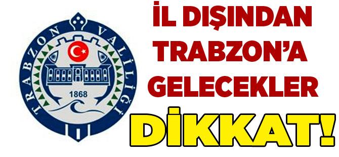 Trabzon Valiliği şehir dışından gelenlerle ilgili flaş bir karar aldı.