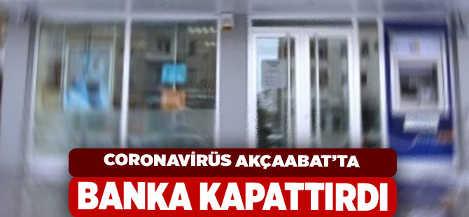 Corona Virüs Banka Kapattı