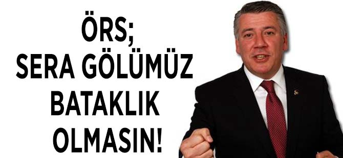 """""""Sera Gölümüz bataklık olmasın."""""""