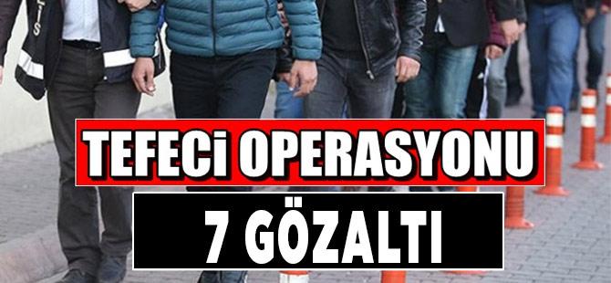 Akçaabat'ta Tefeci Operasyonu 7 Gözaltı