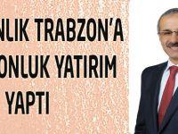 Bakanlık Trabzon'a Trilyonluk Yatırım Yaptı