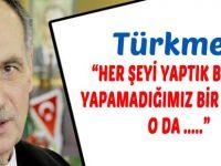 """Türkmen, """" Yapamadığımız Bir şey Var O da..."""""""
