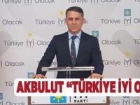 """Akbulut"""" Türkiye İyi Olacak"""""""